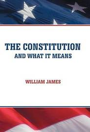 The Constitution and What It Means by William James