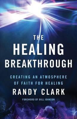 The Healing Breakthrough by Randy Clark
