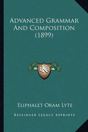 Advanced Grammar and Composition (1899) by Eliphalet Oram Lyte