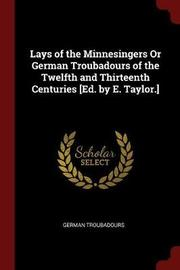 Lays of the Minnesingers or German Troubadours of the Twelfth and Thirteenth Centuries [Ed. by E. Taylor.] by German Troubadours image