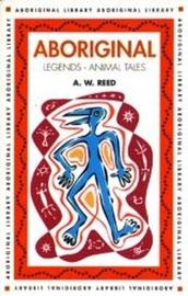 Aboriginal Legends by A.W. Reed