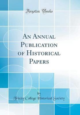 An Annual Publication of Historical Papers (Classic Reprint) by Trinity College Historical Society