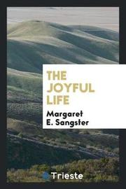 The Joyful Life by Margaret E.Sangster image