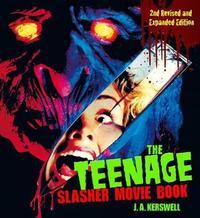 The Teenage Slasher Movie Book, 2nd Revised and Expanded Edition by J. A. Kerswell