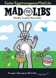 Easter Eggstravaganza Mad Libs: The Egg-stra Special Edition by Mad Libs