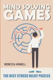 Mind Solving Games by Rebecca Howell