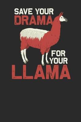 Save Your Drama For Your Llama by Llama Publishing