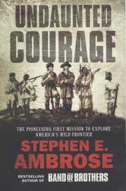 Undaunted Courage by Stephen E Ambrose