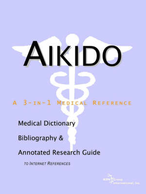 Aikido - A Medical Dictionary, Bibliography, and Annotated Research Guide to Internet References image