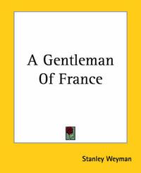 A Gentleman Of France by Stanley Weyman