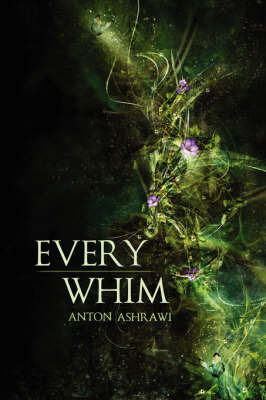 Every Whim by Anton Ashrawi