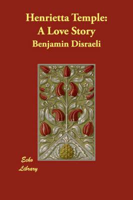 Henrietta Temple: A Love Story by Benjamin Disraeli