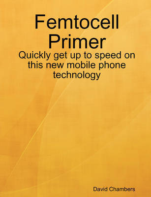 Femtocell Primer by David Chambers