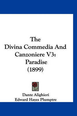 The Divina Commedia and Canzoniere V3: Paradise (1899) by Dante Alighieri