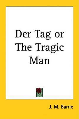 Der Tag or The Tragic Man by J.M.Barrie