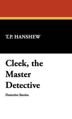 Cleek, the Master Detective by T.P. Hanshew