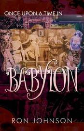 Once Upon a Time in Babylon by Ron Johnson