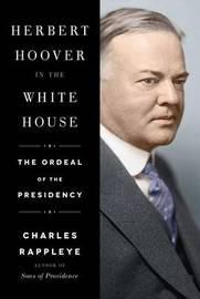 Herbert Hoover in the White House by Charles Rappleye