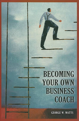 Becoming Your Own Business Coach by George W Watts image