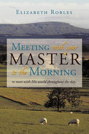 Meeting with Your Master in the Morning: To Meet with His World Throughout the Day. by Robles Elizabeth Robles