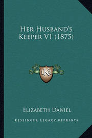 Her Husband's Keeper V1 (1875) by Elizabeth Daniel