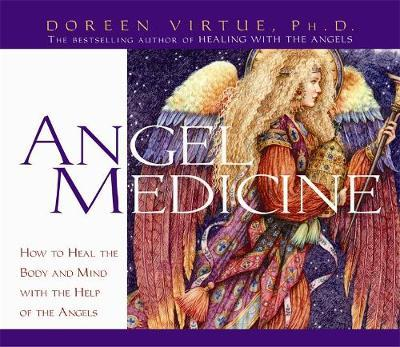 Angel Medicine: How to Heal the Body and Mind with the Help of Your Angels by Doreen Virtue image