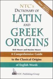 NTC's Dictionary of Latin and Greek Origins by Robert J Moore