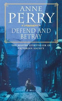 Defend and Betray (William Monk Mystery, Book 3) by Anne Perry image