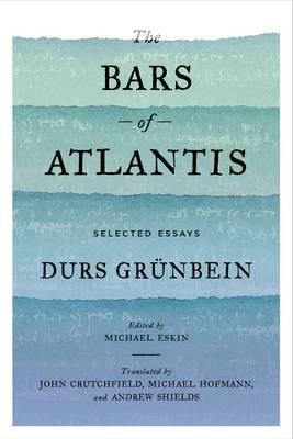 The Bars of Atlantis by Durs Grunbein