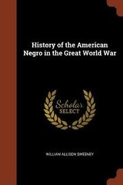 History of the American Negro in the Great World War by William Allison Sweeney image