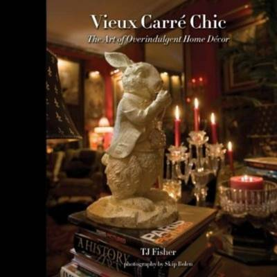 Vieux Carre Chic: The Art of Overindulgent Home Decor by T.J. Fisher image