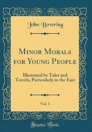 Minor Morals for Young People, Vol. 3 by John Bowring image