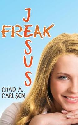 Jesus Freak by Chad a Carlson