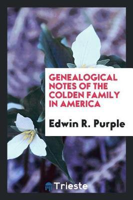 Genealogical Notes of the Colden Family in America by Edwin R Purple