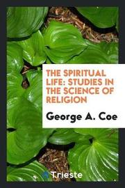The Spiritual Life, Studies in the Science of Religion by George A Coe image