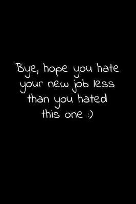 Bye, hope you hate your new job less than you hated this one by Workparadise Press