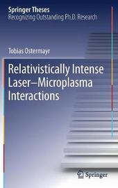Relativistically Intense Laser-Microplasma Interactions by Tobias Ostermayr