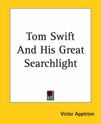 Tom Swift And His Great Searchlight by Victor Appleton