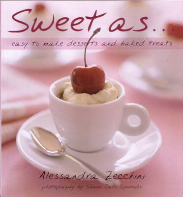 Sweet as....Easy to Make Desserts and Baked Treats by Alessandra Zecchini