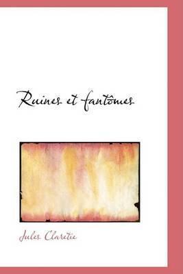 Ruines Et Fantomes by Jules Claretie