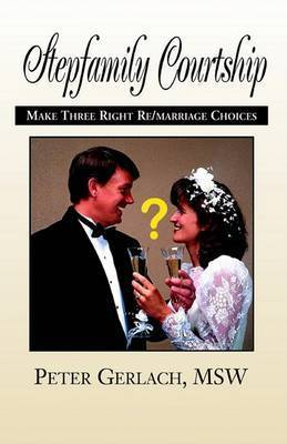Stepfamily Courtship by Peter K. Gerlach Msw