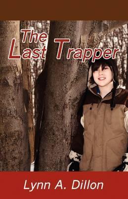 The Last Trapper by Lynn , A. Dillon