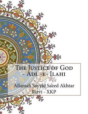 The Justice of God - Adl -E- Ilahi by Allamah Sayyid Sa'eed Akhta Rizvi - Xkp image