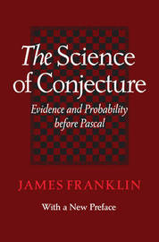 The Science of Conjecture by James Franklin