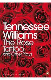 The Rose Tattoo and Other Plays by Tennessee Williams