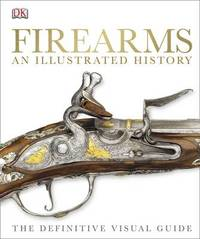 Firearms An Illustrated History by DK