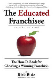 The Educated Franchisee: The How-To Book for Choosing a Winning Franchise by Rick Bisio