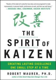 The Spirit of Kaizen: Creating Lasting Excellence One Small Step at a Time by Robert Maurer