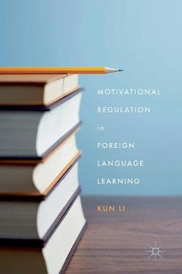 Motivational Regulation in Foreign Language Learning by Kun Li
