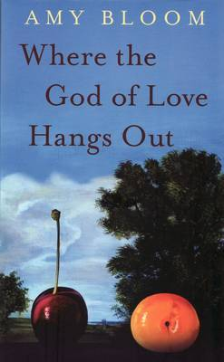 Where the God of Love Hangs out by Amy Bloom image
